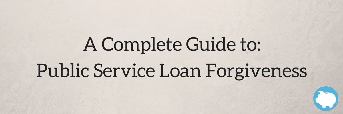 complete guide to public service loan forgiveness