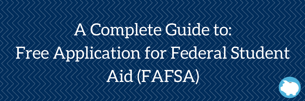 Free Application for Federal Student Aid (FAFSA) guide
