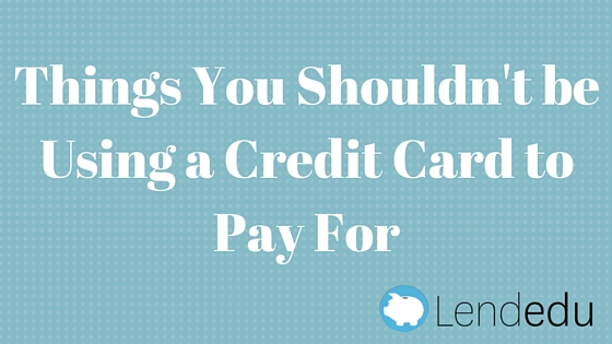 Things you shouldn't be using a credit card to pay for