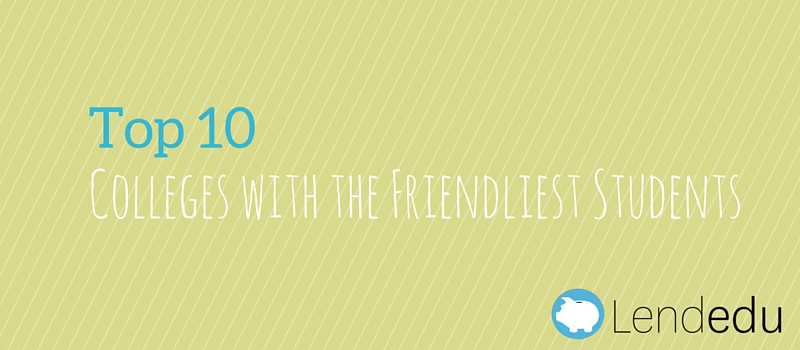 top 10 colleges with the friendliest students