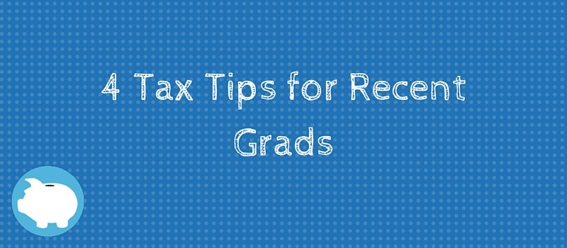 4 tax tips for recent grads