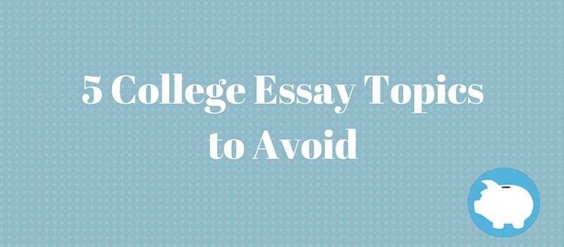 College application essay topics to avoid