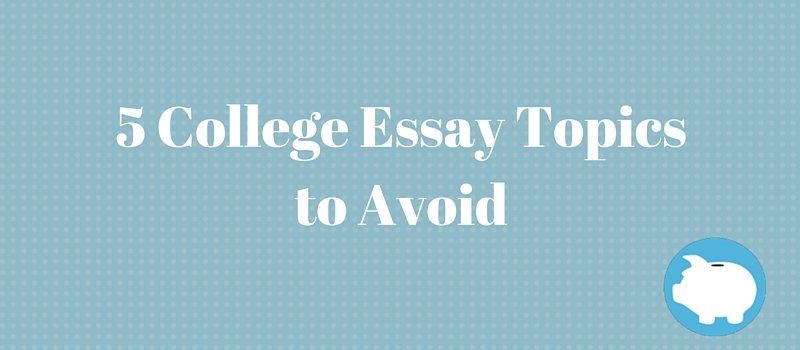 5 College Essay Topics To Avoid LendEDU