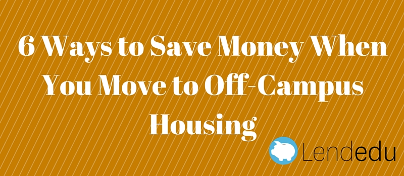 6 helpful ways to save money when you move to off-campus housing
