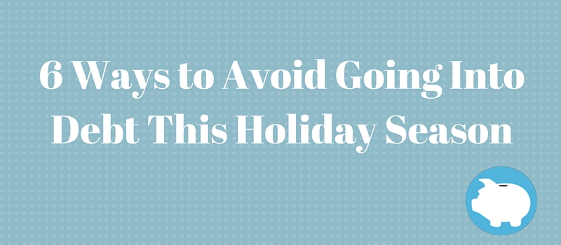6 ways to avoid going into debt this holiday season