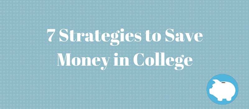 7 strategies to save money in college