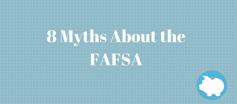8 myths about the fafsa