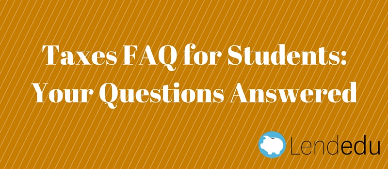 taxes FAQ for students your questions answered