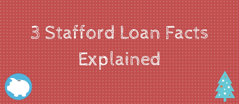 3 stafford loan facts explained