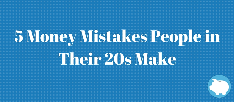 5 money mistakes people in their 20s make