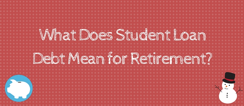 What does student loan debt mean for retirement