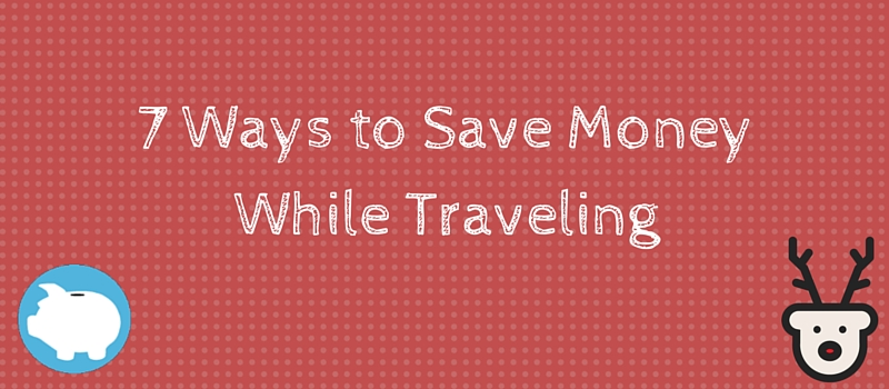 7 ways to save money while traveling