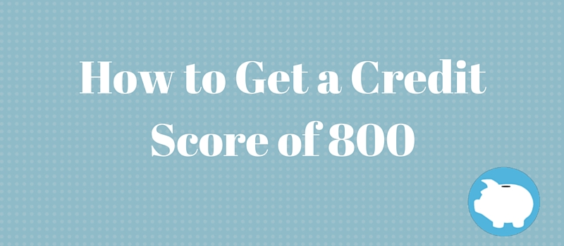 how to get a credit score of 800