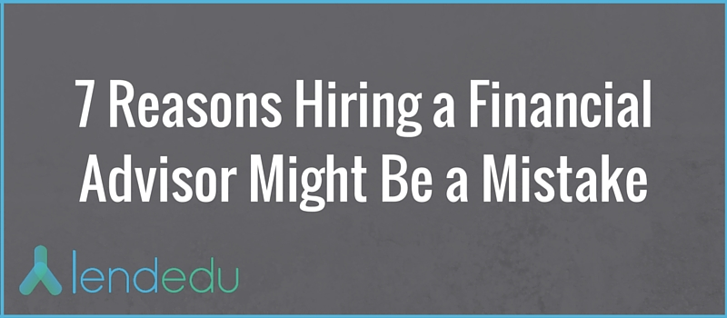 7 reasons hiring a financial advisor might be a mistake