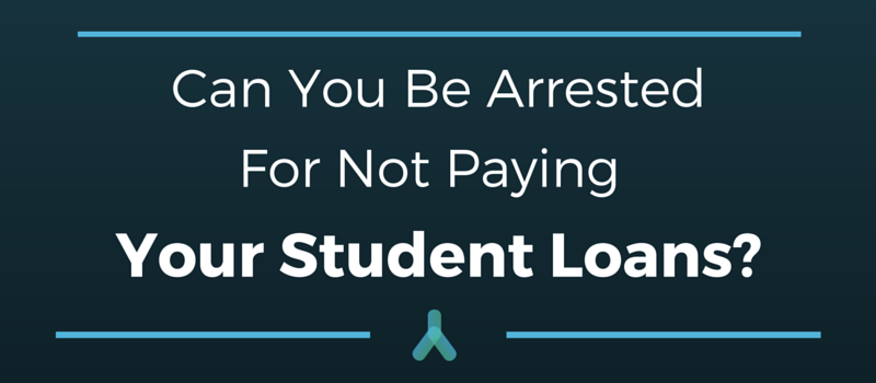 Can You Be Arrested for Not Paying Student Loans?