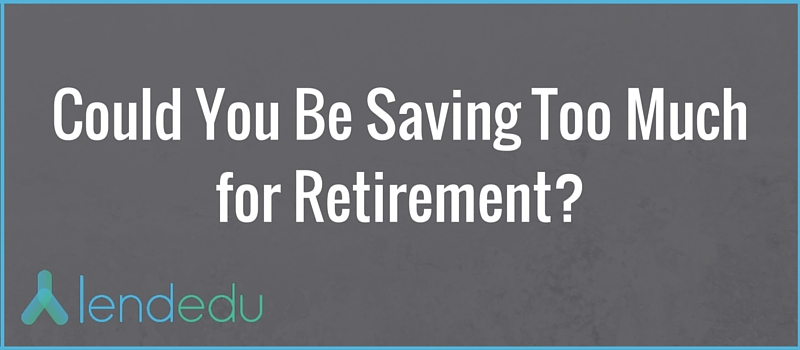 could you be saving too much for retirement