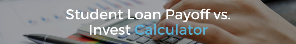 student loan payoff or invest or save calculator banner