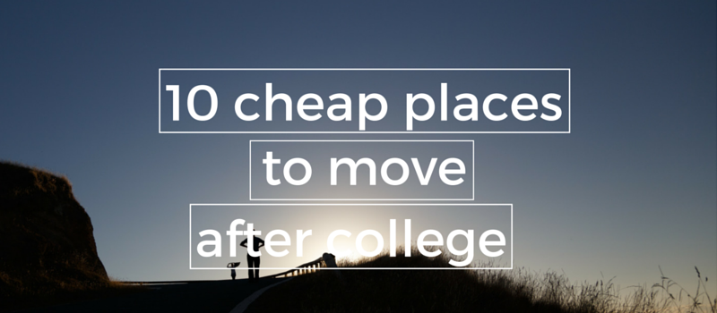 ten cheap places to move after college