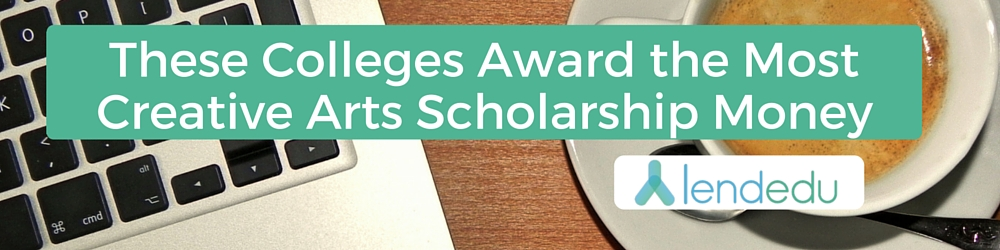 these colleges award the most creative arts scholarships money