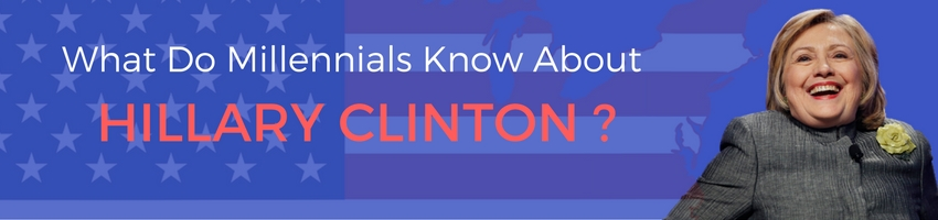 What do Millennials Know About Hillary Clinton