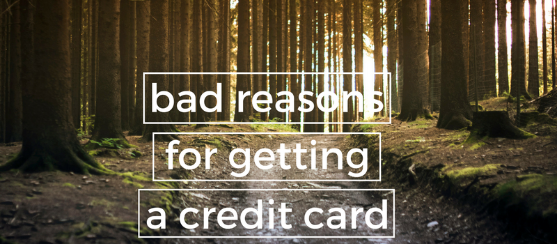Bad Reasons for Getting a Credit Card
