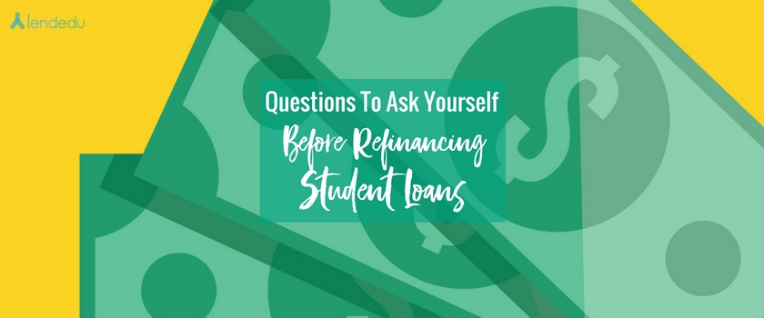 Questions to Ask Yourself Before Refinancing Student Loans