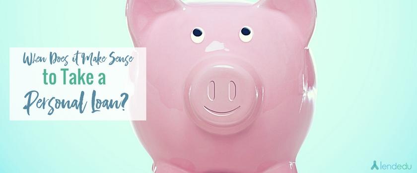 When does it make sense to take a personal loan