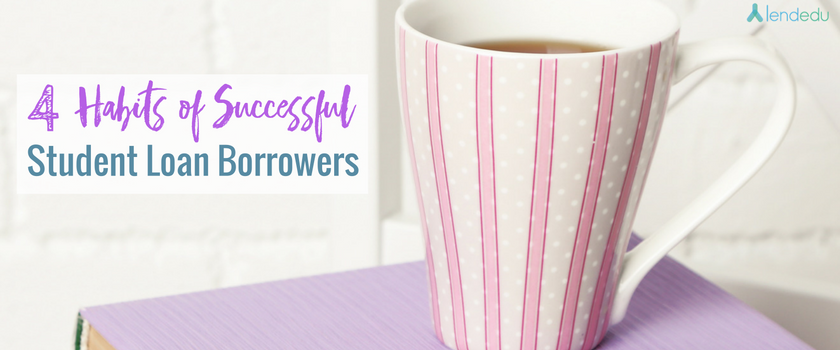 4 Habits of Successful Student Loan Borrowers