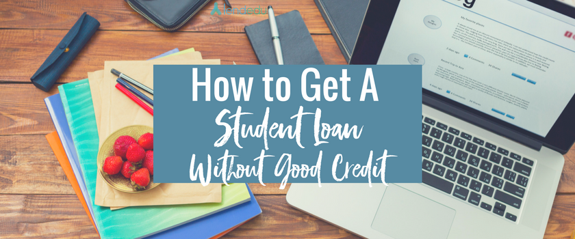 How to get a Student Loan Without Good Credit