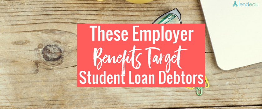 Employer Benefits Target Student Loan Debtors
