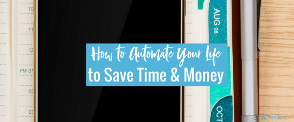 How to Automate Your Life to Save Time & Money