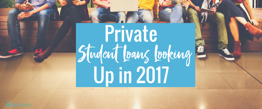 private-student-loans-looking-up-in-2017
