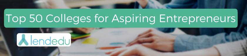 Top 50 Colleges for Aspiring Entrepreneurs - Report & Rankings