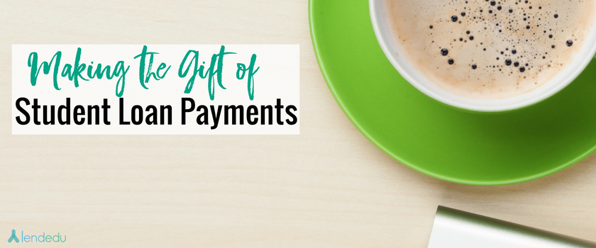 Making the Gift of Student Loan Payments