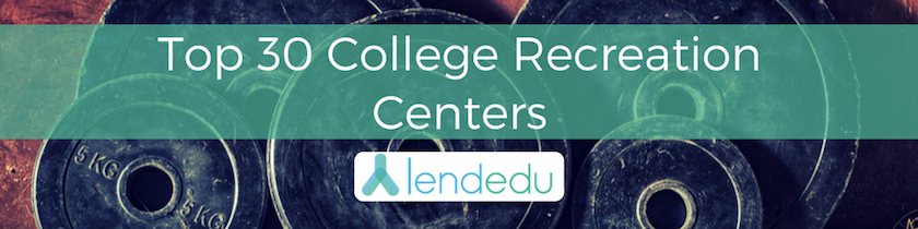 Top 30 College Recreation Centers