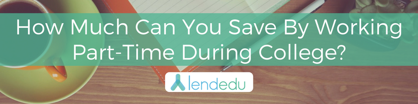 How Much Can You Save By Working Part-Time During College?