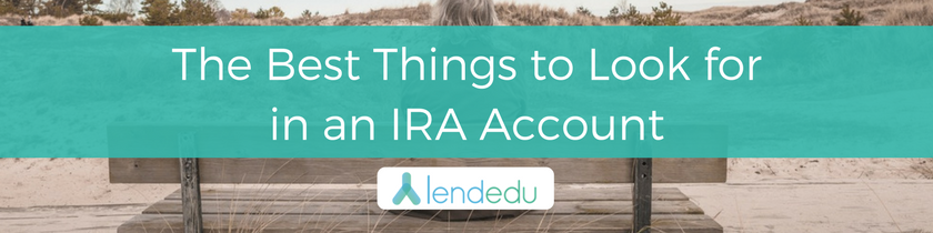 The Best Things to Look for in an IRA Account
