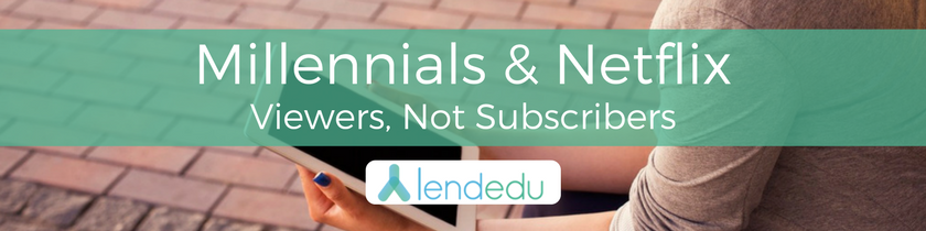 Millennials & Netflix Viewers, not Subscribers