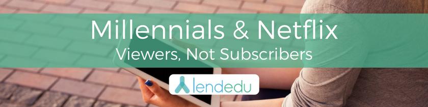 Millennials & Netflix Viewers, not Subscribers