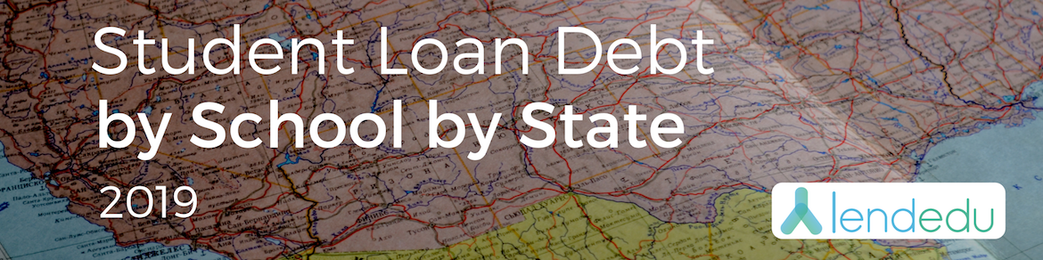 Student Loan Debt by School by State Report 2019